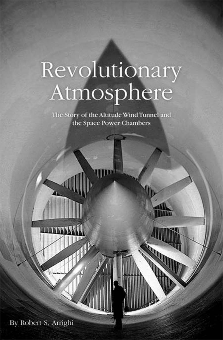 Revolutionary Atmosphere: The Story of the Altitude Wind Tunnel and the Space Power Chambers