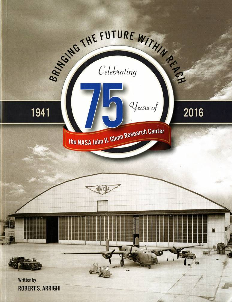 Bringing the Future Within Reach: Celebrating 75 Years of the NASA John H. Glenn Research Center, 1941-2016