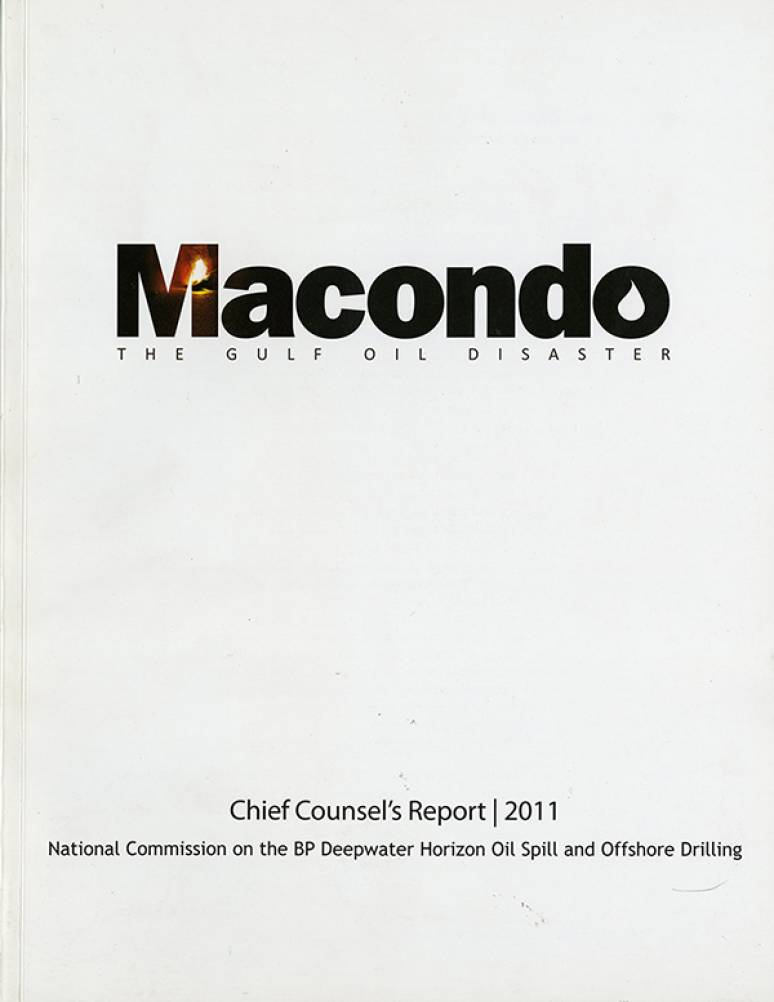Macondo: The Gulf Oil Disaster. Chief Counsel's Report 2011
