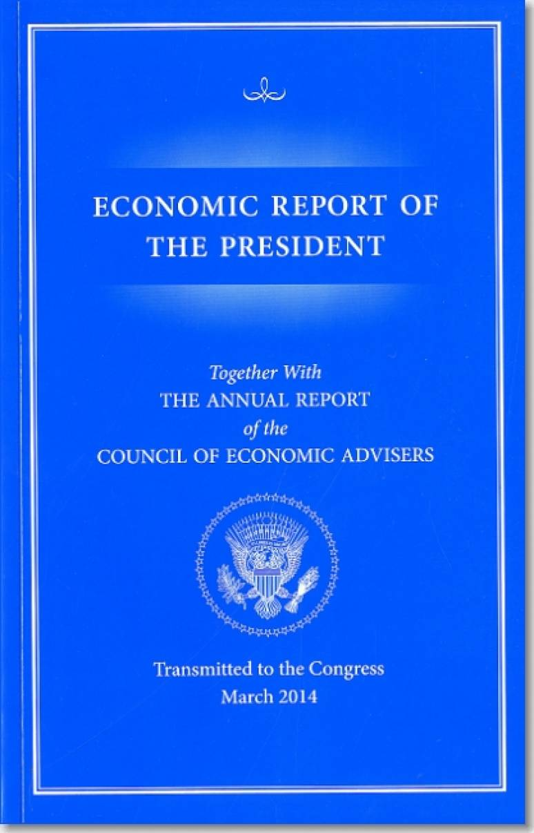Economic Report of the President, Transmitted to the Congress March 2014 Together With the Annual Report of the Council of Economic Advisors