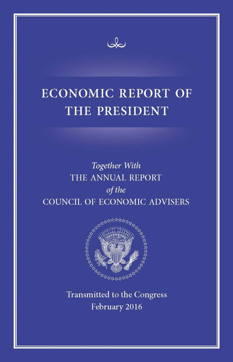 Economic Report of the President, Transmitted to the Congress February 2016 Together With the Annual Report of the Council of Economic Advisers