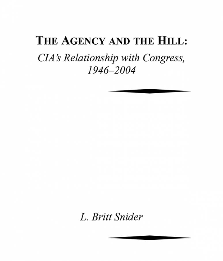 The Agency and the Hill: CIA's Relationship With Congress, 1946-2004