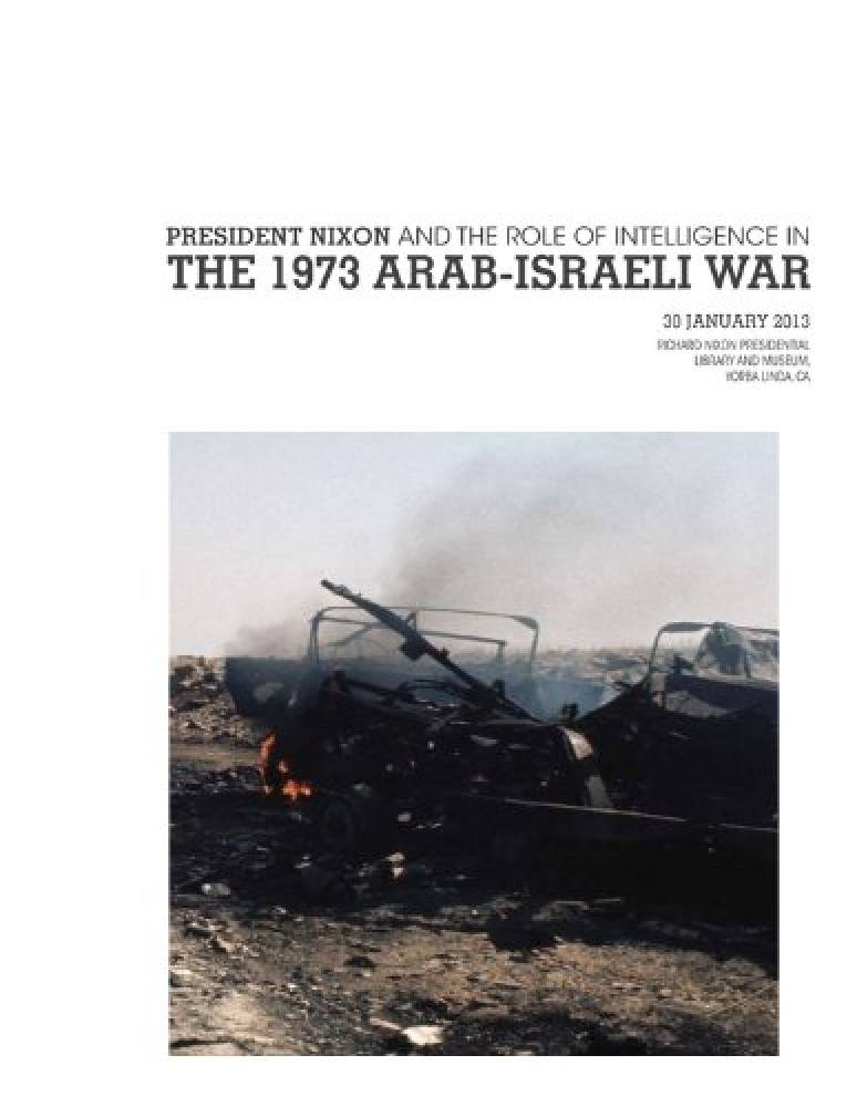 President Nixon and the Role of Intelligence in the 1973 Arab-israeli War (30 January 2013)
