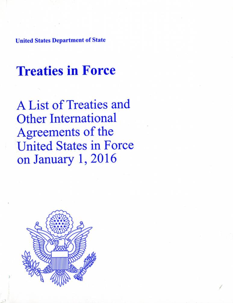 Treaties In Force: A List Of Treaties and Other International Agreements of the United States in Force on January 1, 2016