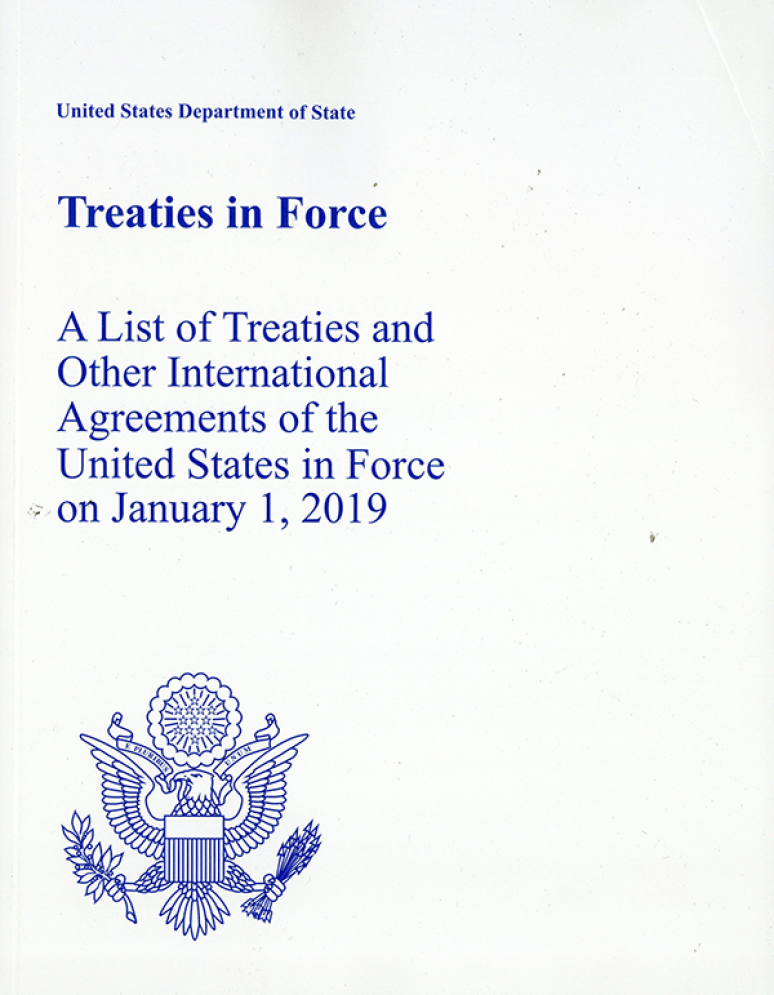 Treaties in Force: A List of Treaties and Other International Agreeements of the United States in Force on January 1, 2019