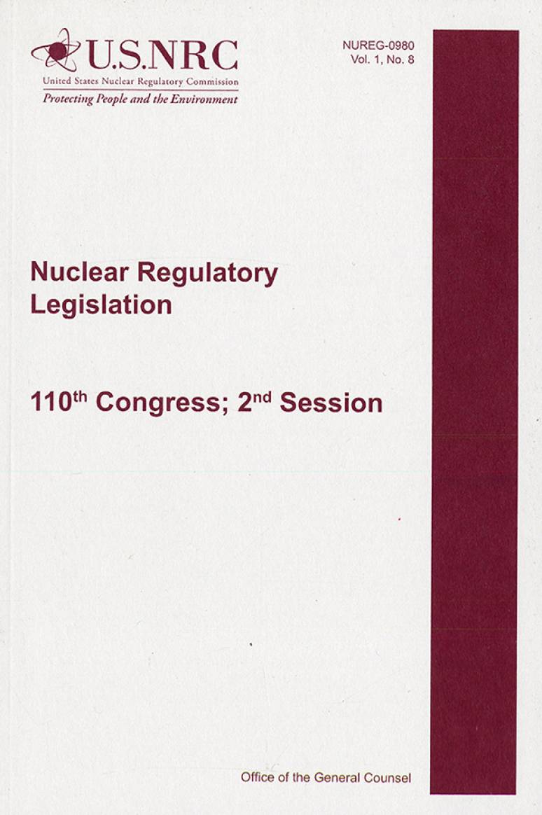 Nuclear Regulatory Legislation, 110th Congress, 2d Session, Volumes 1 And 2