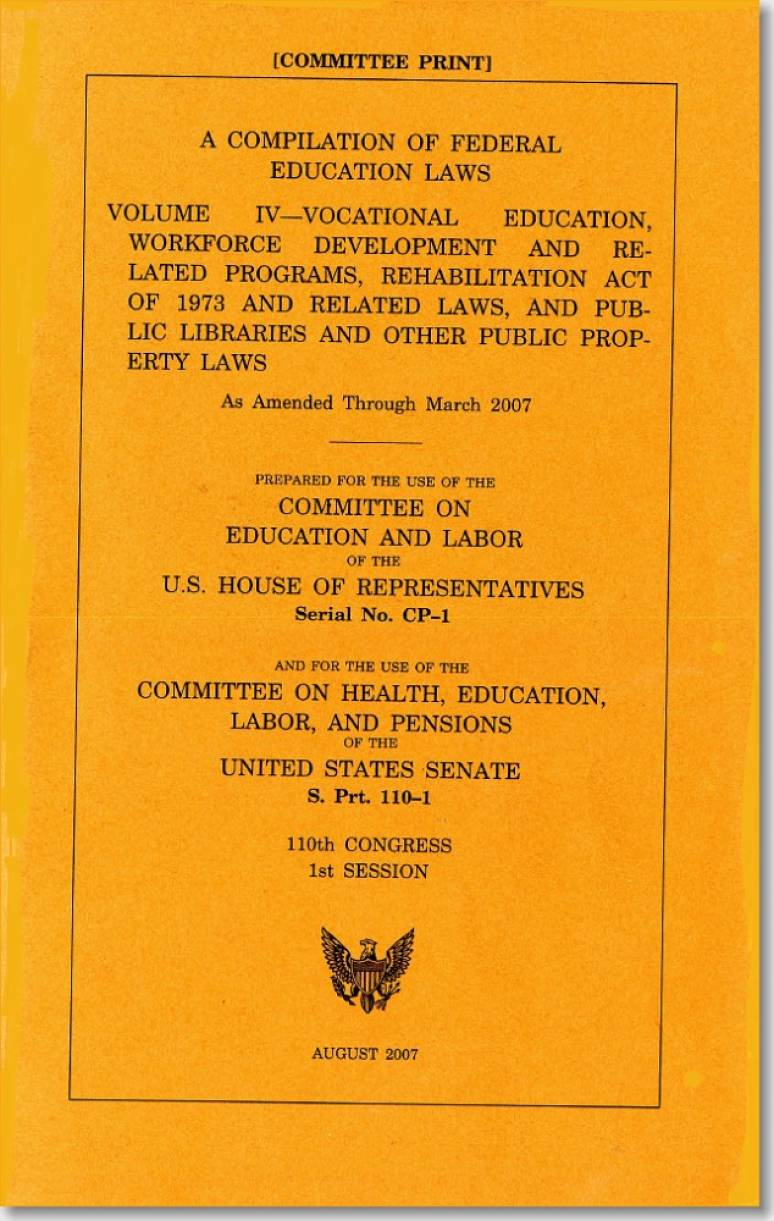 Compilation of Federal Education Laws, V. 4: Vocational Education, Workforce Development and Related Programs, Rehabilitation Act of 1973 and Related Laws