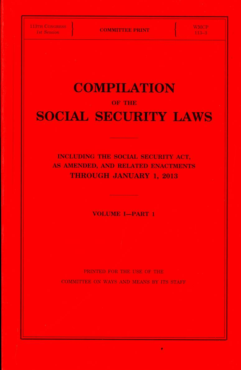 Compilation of the Social Security Laws, 2013, V. 1, Pt. 1 and 2, and V. 2, Including the Social Security Act, as Amended, and Related Enactments Through January 1, 2013