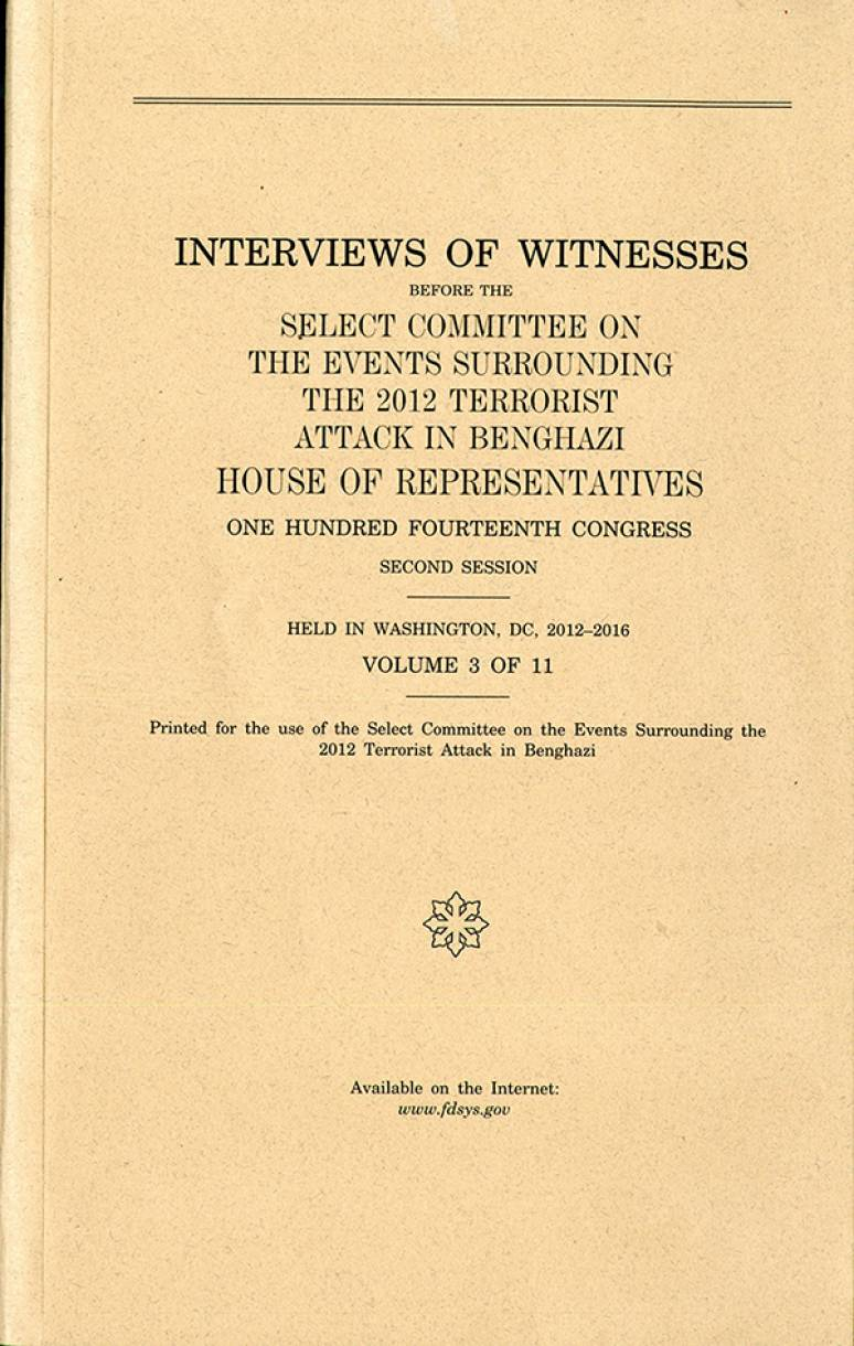 House Select Committee on the Events Surrounding the 2012 Terrorist Attacks in Benghazi Interviews Volume 3