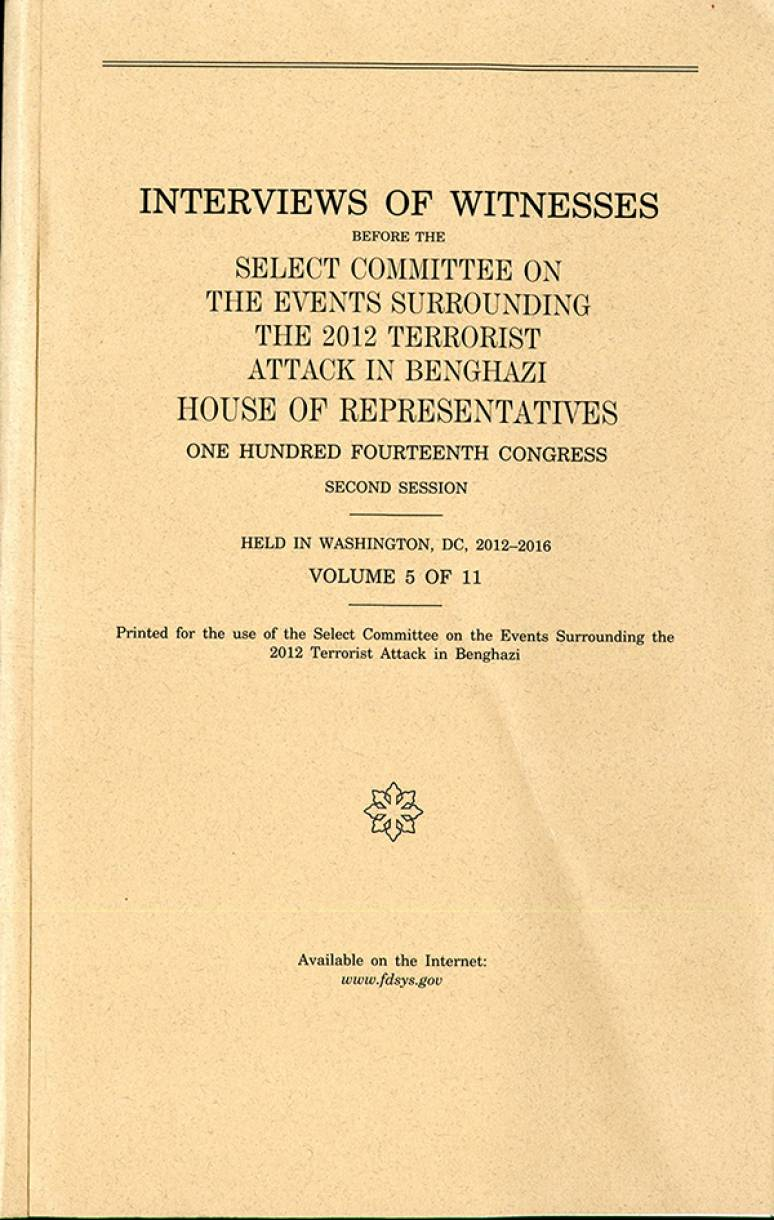 House Select Committee on the Events Surrounding the 2012 Terrorist Attacks in Benghazi Interviews Volume 5