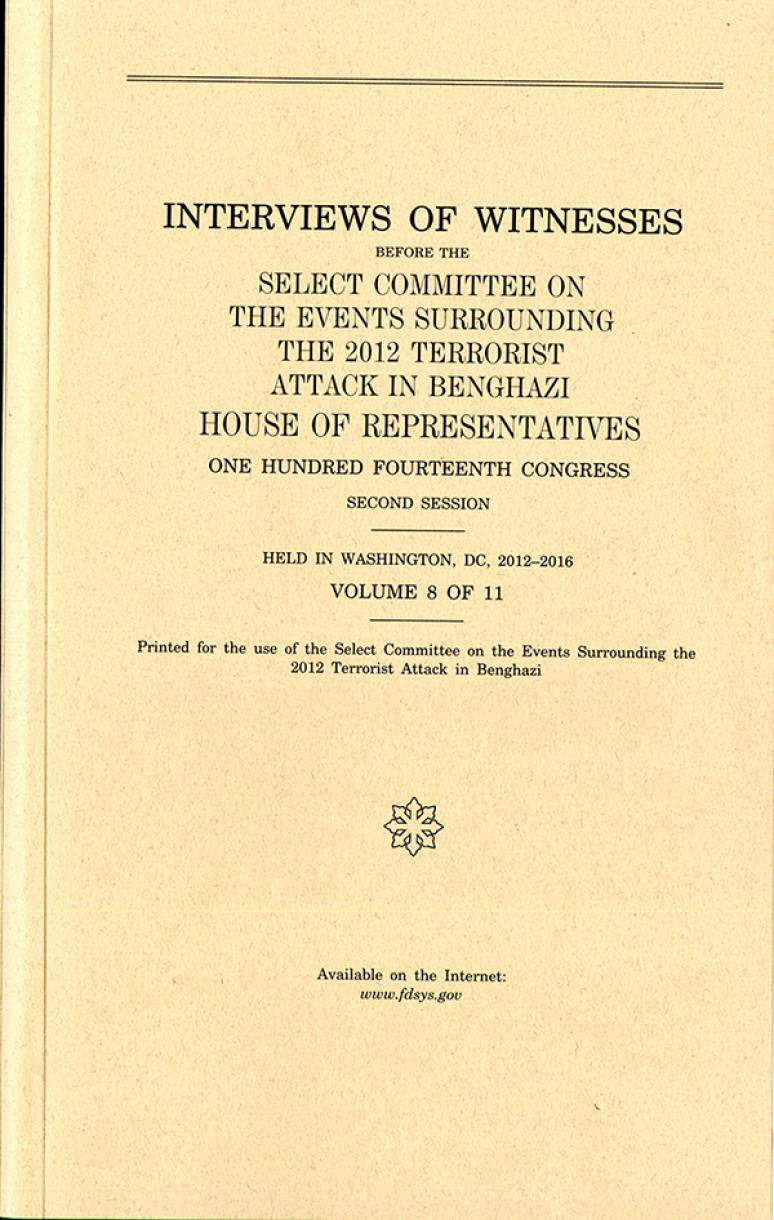 Interviews of Witnesses Before the Select Committee on the Events Surrounding the 2012 Terrorist Attack in Benghazi, Volume 8