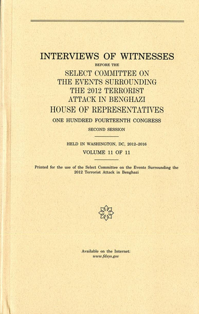 Interviews of Witnesses Before the Select Committee on the Events Surrounding the 2012 Terrorist Attack in Benghazi, Volume 11
