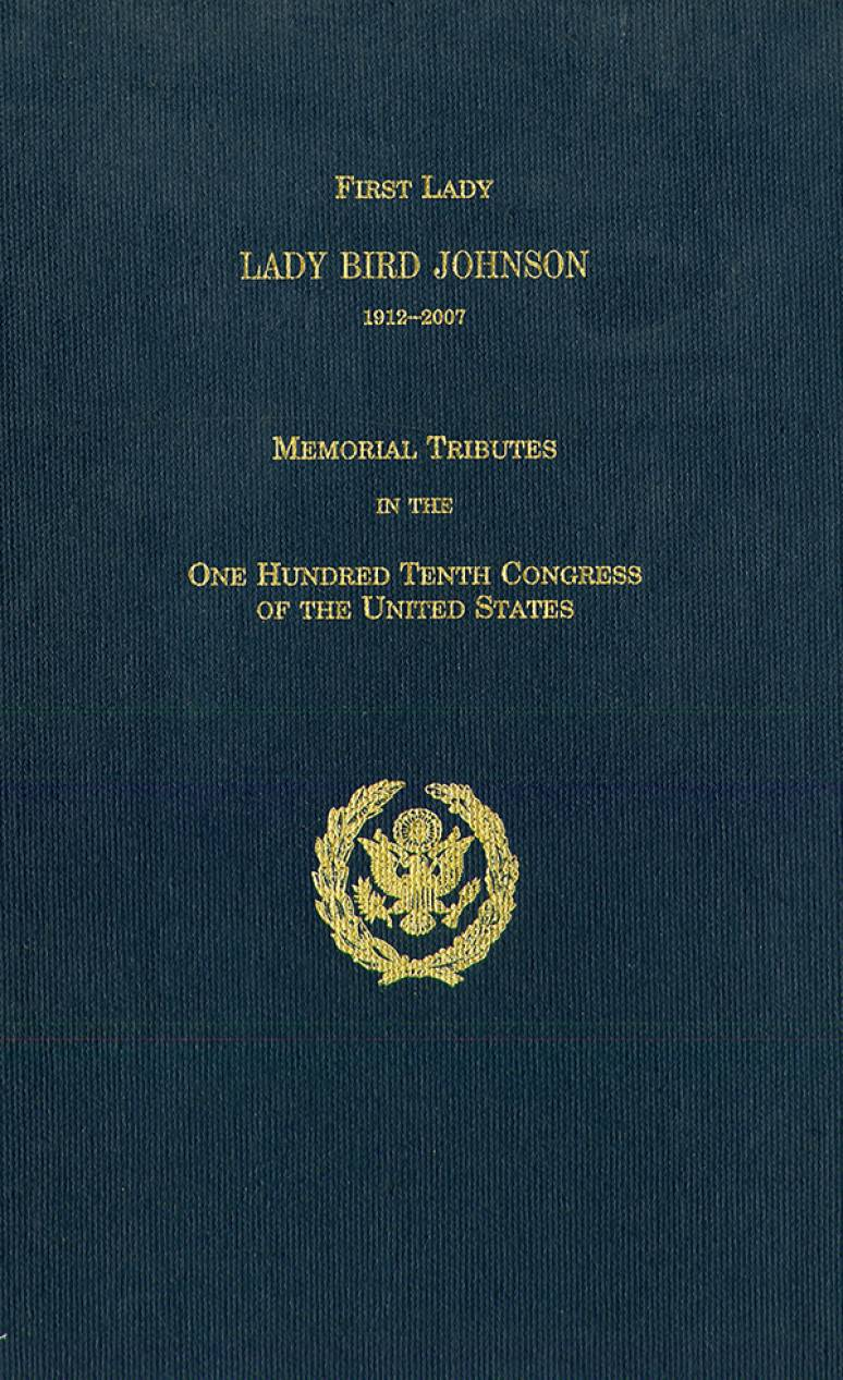 First Lady Lady Bird Johnson, 1912-2007: Memorial Tributes in the One Hunddred Tenth Congress of the United States (Paperbound Edition)