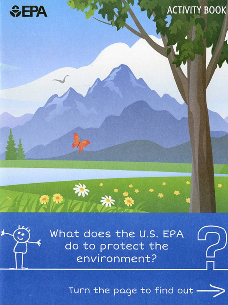 EPA Activity Book: What Does the U.S. EPA Do to Protect the Environment? Turn the Page to Find Out