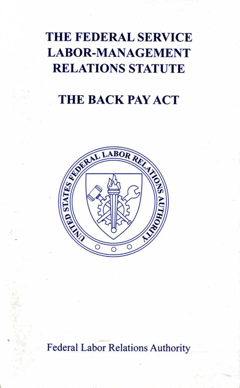 Federal Service Labor-Management Relations Statute : Chapter 71 of Title 5 of the U.S. Code, as Amended, and 5 U.S.C. 5596, The Back Pay Act, as Amended (2012)