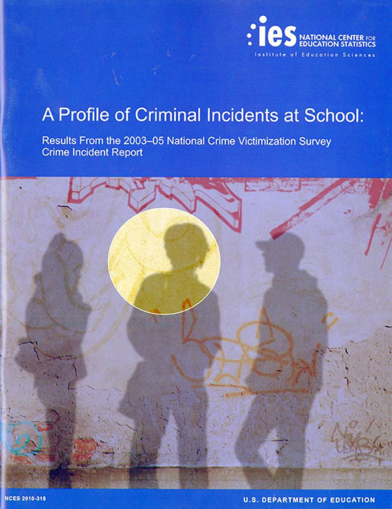 A Profile of Criminal Incidents at School: Results From the 2003-05 National Crime Victimization Survey Crime Incident Report