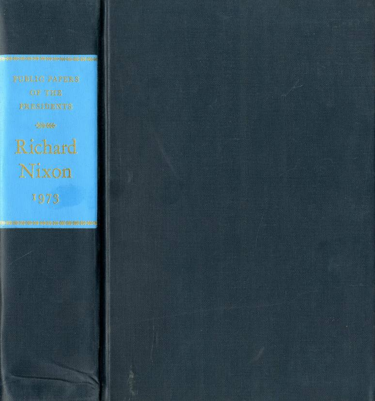 Public Papers of the Presidents of the United States, Richard Nixon, 1973: Containing the Public Messages, Statements, and Speeches of the President
