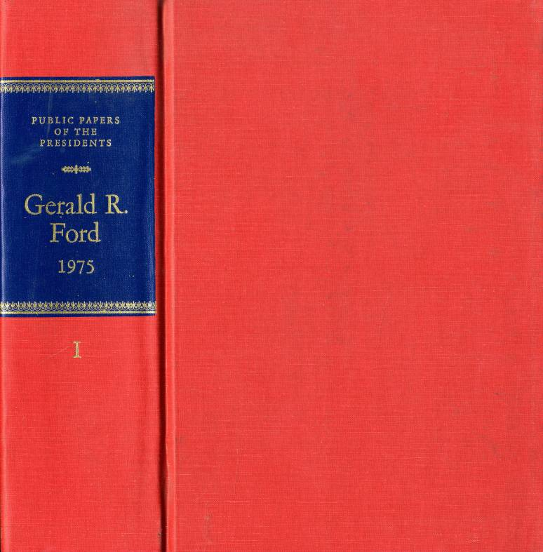 Public Papers of the Presidents of the United States, Gerald Ford, 1975: Containing the Public Messages, Speeches, and Statements of the President, Book 1, January 1 to July 17, 1975
