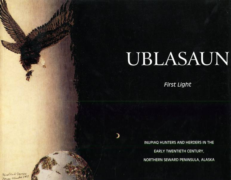 Ublasaun, First Light: Inupiaq Hunters and Herders in the Early Twentieth Century, Northern Seward Peninsula, Alaska