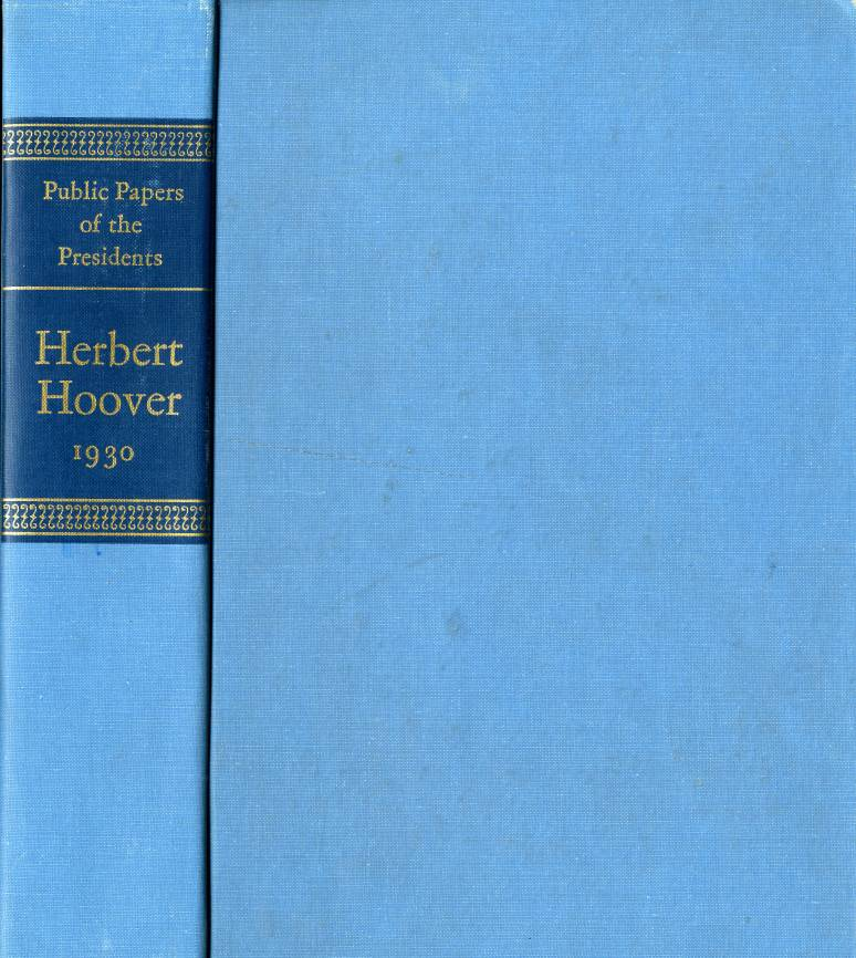 Public Papers of the Presidents of the United States, Herbert Hoover, 1930: Containing the Public Messages, Speeches, and Statements of the President, January 1 to December 31, 1930