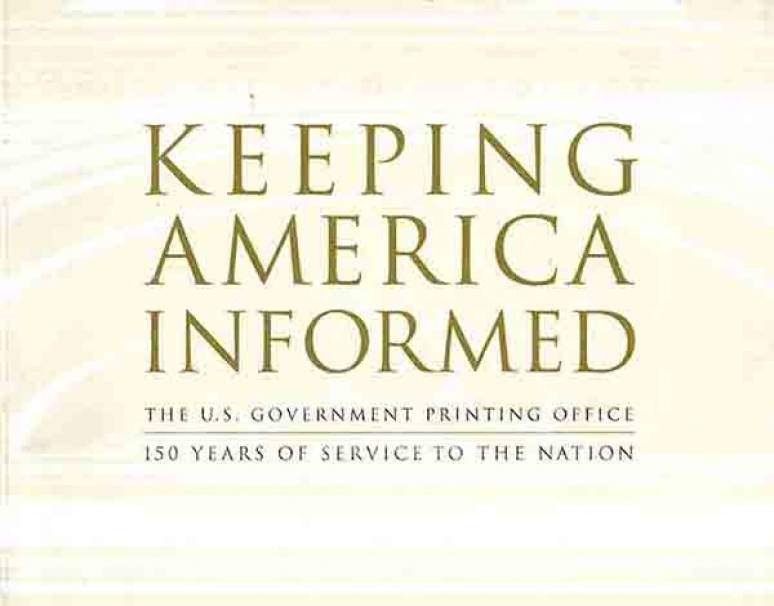 Keeping America Informed: The U.S. Government Printing Office 150 Years of Service to the Nation (ePub eBook)