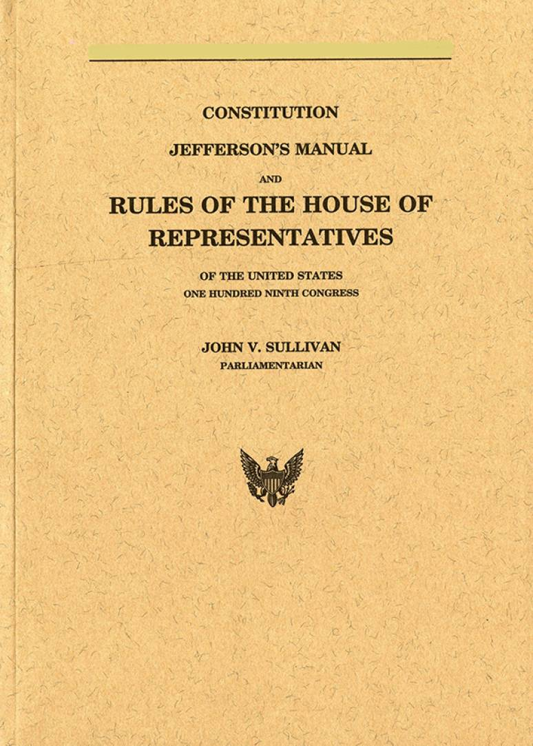 Constitution, Jefferson's Manual, and Rules of the House of Representatives, One Hundred Tenth Congress