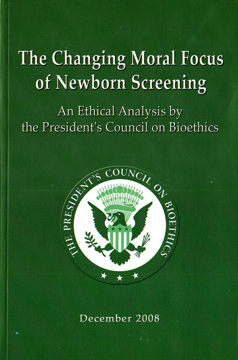 The Changing Moral Focus of Newborn Screening: An Ethical Analysis by the President's Council on Bioethics, December 2008