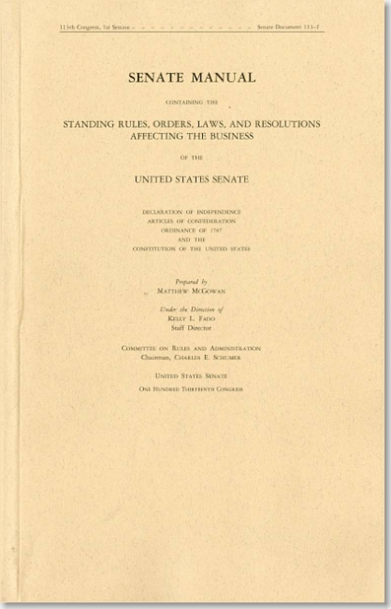Senate Manual, 2013, Containing the Standing Rules, Orders, Laws, and Resolutions Affecting the Business of the United States Senate