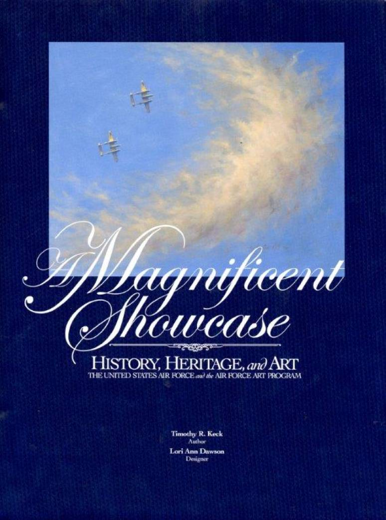 A Magnificent Showcase: History, Heritage, and Art: The United States Air Force and the Air Force Art Program