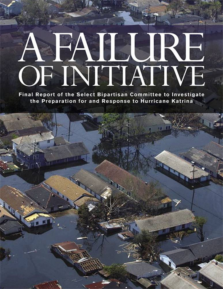 A Failure of Initiative: Final Report of the Select Bipartisan Committee To Investigate the Preparation for and Response to Hurricane Katrina, February 15, 2006 (eBook)