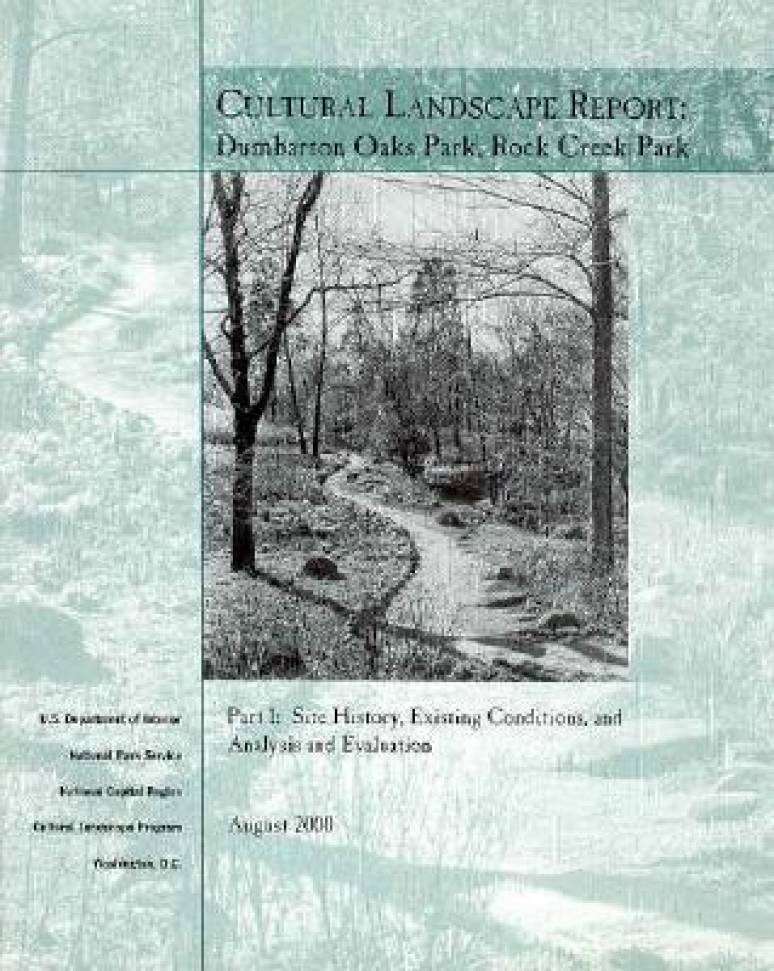 Cultural Landscape Report: Dumbarton Oaks Park, Rock Creek Park,  Pt. 1: Site History, Existing Conditions and Analysis and Evaluation