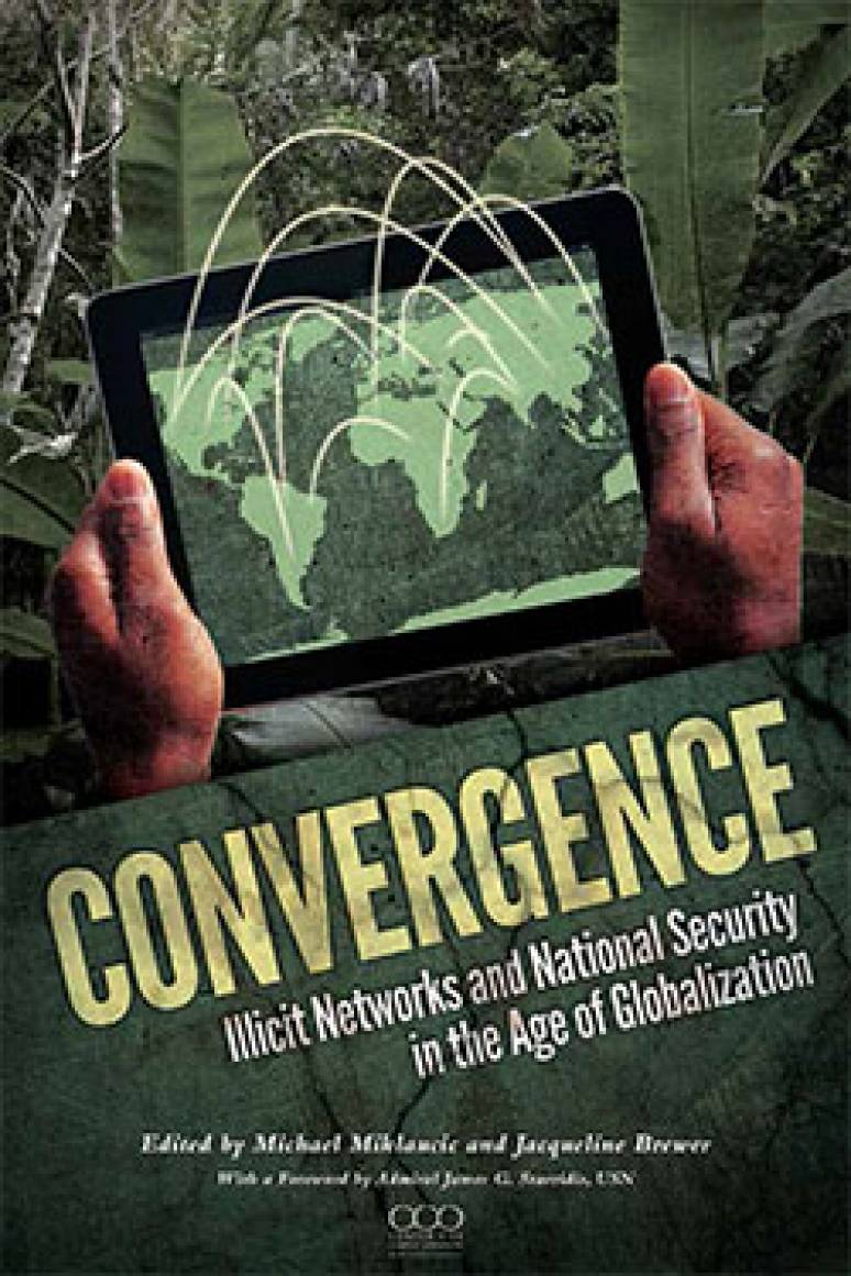 Convergence: Illicit Networks and National Security in the Age of Globalization