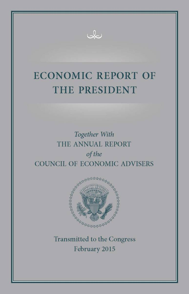 Economic Report of the President, Transmitted to the Congress February 2015 Together With the Annual Report of the Council of Economic Advisors