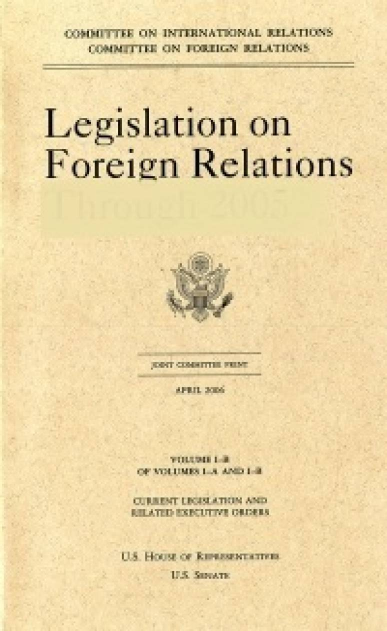 Legislation on Foreign Relations through 2004, V. 1B: Current Legislation and Related Executive Orders, July 2005
