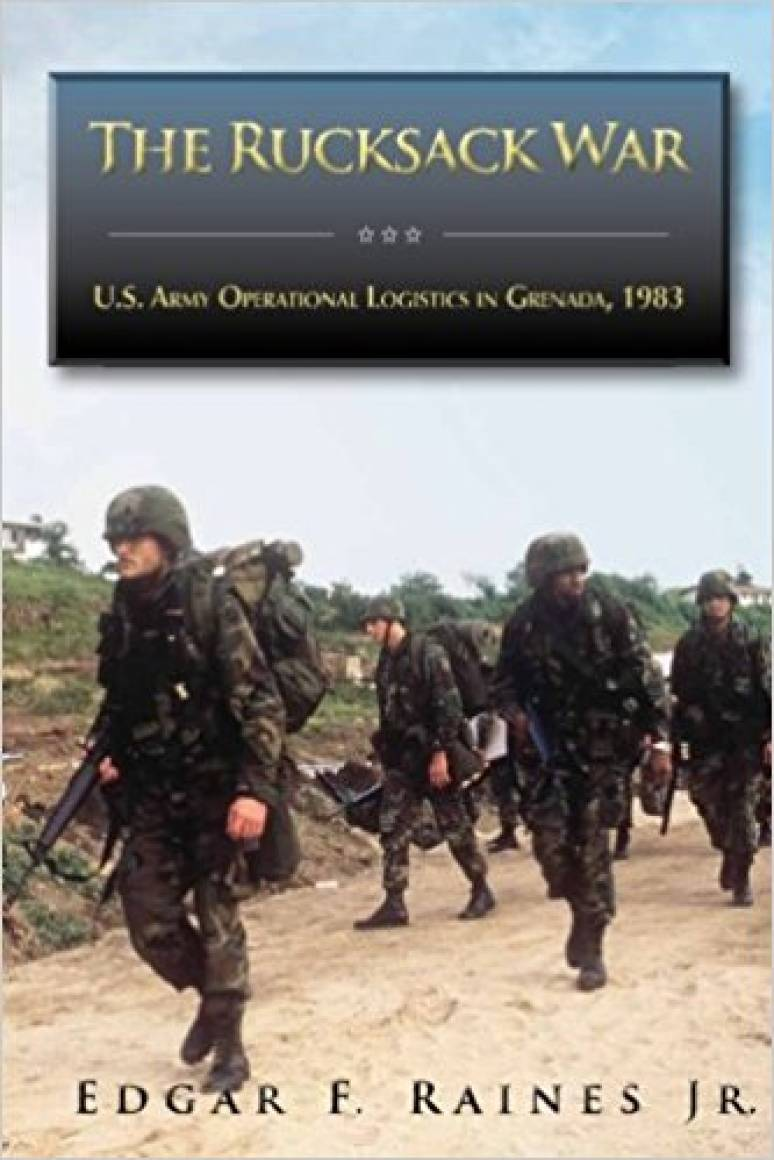 The Rucksack War: U.S. Army Operational Logistics in Grenada, 1983 (Hardcover)